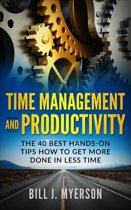 Time Management and Productivity: The 40 Best Hands-on Tips How to Get More Done in Less Time