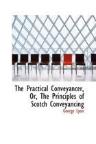 The Practical Conveyancer, Or, the Principles of Scotch Conveyancing