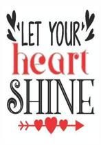 Let your heart shine: great girlfriend gift: Romantic Journal or Planner loving gift for girlfriend, Elegant notebook special gift for girlf