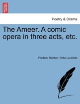 The Ameer. a Comic Opera in Three Acts, Etc.