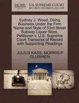 Sydney J. Wood, Doing Business Under the Firm Name and Style of 53rd Street Subway Liquor Store, Petitioner V. U.S. Supreme Court Transcript of Record with Supporting Pleadings
