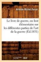 Le Livre de Guerre, Ou Inst �l�mentaire Sur Les Diff�rentes Parties de l'Art de la Guerre (�d.1831)