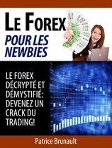 Le Forex pour les newbies [Le Forex décrypté et démystifié: Devenez un crack du trading !]
