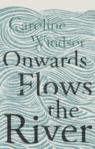 Onwards Flows the River