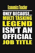 Economics Teacher Only Because Multi Tasking Legend Isn't an Official Job Title
