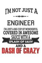 I'm Not Just A Engineer I'm Just A Big Cup Of Wonderful Covered In Awesome Sauce With A Splash Of Sassy And A Dash Of Crazy