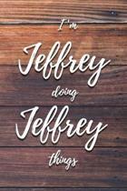 I'm Jeffrey Doing Jeffrey Things: 6x9'' Dot Bullet Notebook/Journal Funny Gift Idea