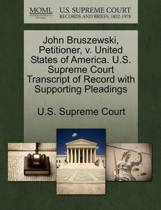 John Bruszewski, Petitioner, V. United States of America. U.S. Supreme Court Transcript of Record with Supporting Pleadings