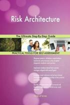 Risk Architecture the Ultimate Step-By-Step Guide