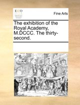 The Exhibition of the Royal Academy, M.DCCC. the Thirty-Second.