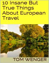 10 Insane But True Things About European Travel