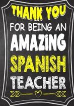 Thank You For Being An Amazing Spanish Teacher: Teacher Notebook, Journal or Planner for Teacher Gift, Thank You Gift to Show Your Gratitude During Te