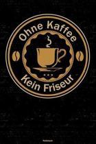 Ohne Kaffee kein Friseur Notizbuch: Friseur Journal DIN A5 liniert 120 Seiten Geschenk