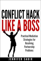 Conflict Hack Like A Boss: Practical Mediation Strategies for Resolving Partnership Problems
