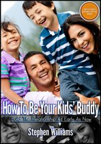 How To Be Your Kids Buddy: Build The Relationship As Early As Now