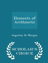 Elements of Arithmetic - Scholar's Choice Edition
