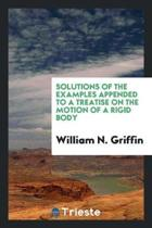 Solutions of the Examples Appended to a Treatise on the Motion of a Rigid Body