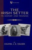The Irish Setter - Its History & Training (A Vintage Dog Books Breed Classic)