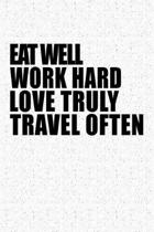 Eat Well Work Hard Love Truly Travel Often