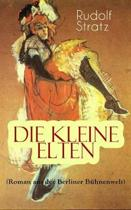 Die kleine Elten (Roman aus der Berliner B hnenwelt)