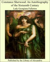 Constance Sherwood: An Autobiography of the Sixteenth Century