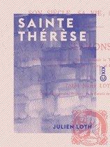Sainte Thérèse - Son siècle, sa vie, son oeuvre