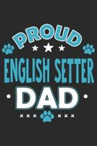 Proud English Setter Dad: Funny Cool English Setter Journal - Notebook - Workbook - Diary - Planner - 6x9 - 120 College Ruled Lined Paper Pages