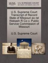 U.S. Supreme Court Transcript of Record State of Missouri Ex Rel Wabash R Co V. Public Service Commission of Missouri