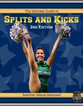 The Ultimate Guide to Splits and Kicks, 2nd Edition