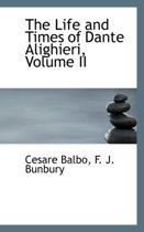 The Life and Times of Dante Alighieri, Volume II