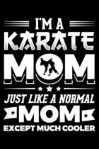 I'm A Karate Mom Just Like A Normal Mom Except Much Cooler: Lined A5 Notebook for Martial Arts Journal