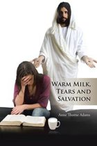 WARM MILK, TEARS AND SALVATION