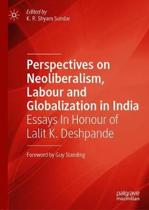 Perspectives on Neoliberalism, Labour and Globalization in India