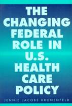 The Changing Federal Role in U.S. Health Care Policy