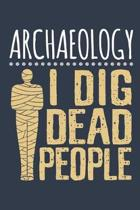 Archaeology I Dig Dead People