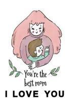 Notizbuch You're the best mom I love you: Notizbuch f�r die beste Mama der Welt