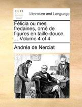 Flicia Ou Mes Fredaines, Orn de Figures En Taille-Douce. ... Volume 4 of 4