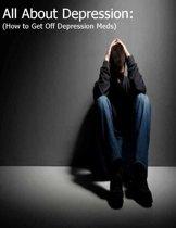 All About Depression: (How to Get Off Depression Meds)