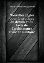 Nouvelles Regles Pour La Pratique Du Dessin Et Du Lavis de L'Architecture Civile Et Militaire