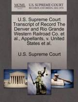 U.S. Supreme Court Transcript of Record the Denver and Rio Grande Western Railroad Co. et al., Appellants, V. United States et al.