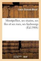 Montpellier, Ses Sixains, Ses �les Et Ses Rues, Ses Faubourgs