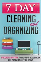 7 Day Cleaning and Organizing - Discover 7 Key Steps to Keep Your House Clean and Organized All Year Around