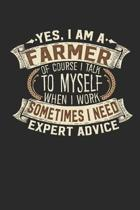 Yes, I Am a Farmer of Course I Talk to Myself When I Work Sometimes I Need Expert Advice
