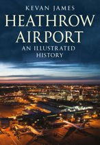 Heathrow Airport: An Illustrated History