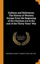 Outlines and References. the History of Western Europe from the Beginning of the Christian Era to the End of the Thirty Years' War