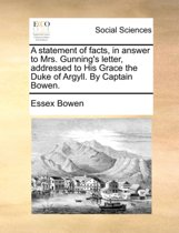 A Statement of Facts, in Answer to Mrs. Gunning's Letter, Addressed to His Grace the Duke of Argyll. by Captain Bowen