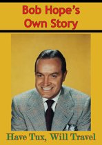 Bob Hope's Own Story - Have Tux, Will Travel