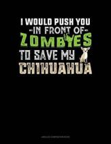 I Would Push You in Front of Zombies to Save My Chihuahua