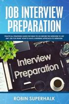 Job Interview Preparation: Practical Strategies Guide for What to Do Before the Interview to Get Any Job You Want. How to Have a Winning Approach