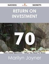 return on investment 70 Success Secrets - 70 Most Asked Questions On return on investment - What You Need To Know